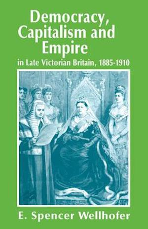 Democracy, Capitalism and Empire in Late Victorian Britain, 1885-1910
