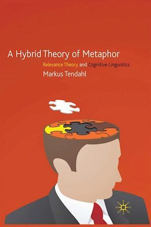 A Hybrid Theory of Metaphor : Relevance Theory and Cognitive Linguistics