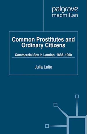 Common Prostitutes and Ordinary Citizens : Commercial Sex in London, 1885-1960