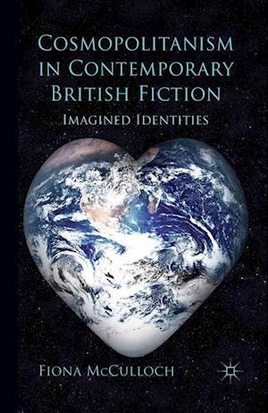 Cosmopolitanism in Contemporary British Fiction : Imagined Identities