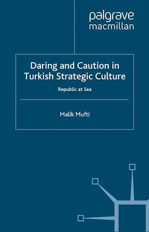 Daring and Caution in Turkish Strategic Culture : Republic at Sea