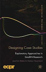 Designing Case Studies : Explanatory Approaches in Small-N Research