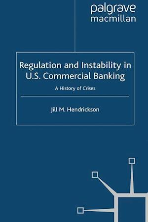 Regulation and Instability in U.S. Commercial Banking : A History of Crises