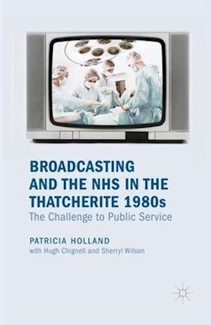 Broadcasting and the NHS in the Thatcherite 1980s