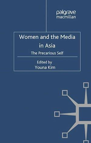 Women and the Media in Asia : The Precarious Self