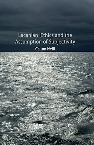 Lacanian Ethics and the Assumption of Subjectivity