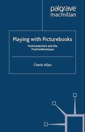 Playing with Picturebooks : Postmodernism and the Postmodernesque