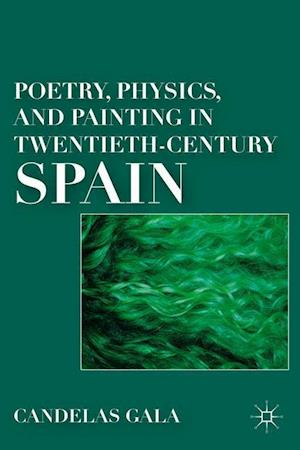 Poetry, Physics, and Painting in Twentieth-Century Spain
