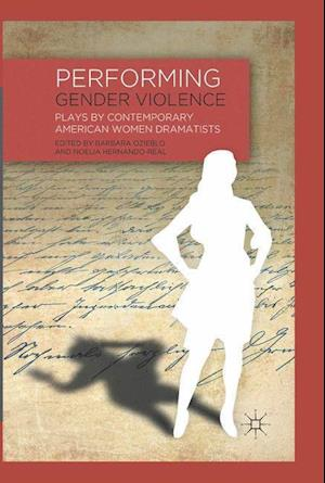 Performing Gender Violence : Plays by Contemporary American Women Dramatists