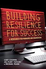 Building Resilience for Success : A Resource for Managers and Organizations