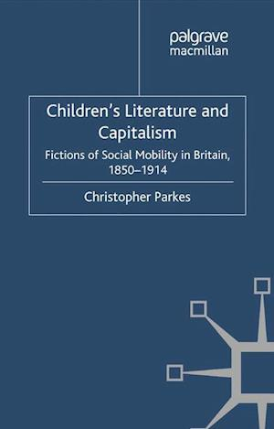 Children's Literature and Capitalism : Fictions of Social Mobility in Britain, 1850-1914