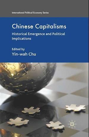 Chinese Capitalisms : Historical Emergence and Political Implications