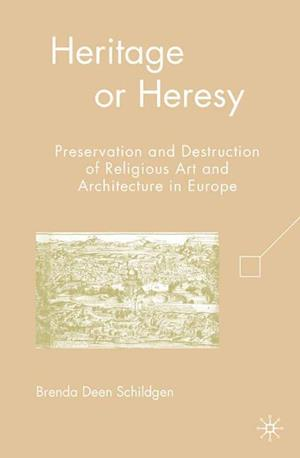 Heritage or Heresy : Preservation and Destruction of Religious Art and Architecture in Europe