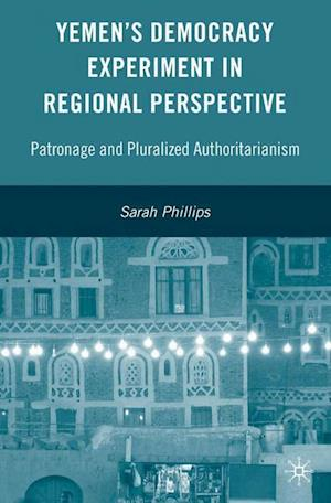 Yemen's Democracy Experiment in Regional Perspective : Patronage and Pluralized Authoritarianism