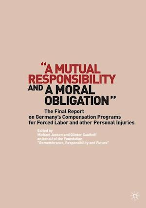 """""""A Mutual Responsibility and a Moral Obligation"""" : The Final Report on Germany's Compensation Programs for Forced Labor and other Personal Injuries"""
