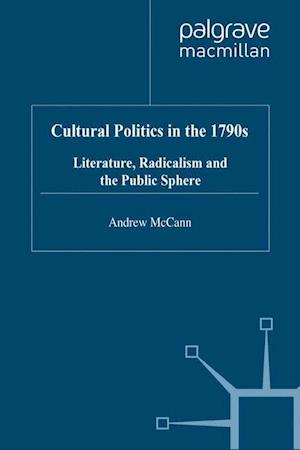 Cultural Politics in the 1790s : Literature, Radicalism and the Public Sphere