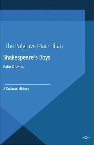 Shakespeare's Boys : A Cultural History