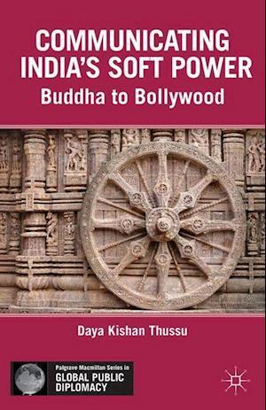 Communicating India's Soft Power : Buddha to Bollywood