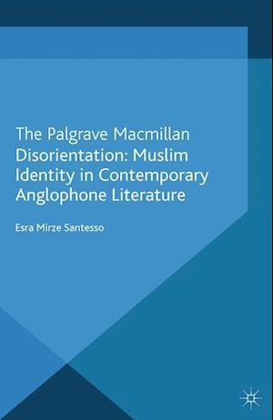 Disorientation: Muslim Identity in Contemporary Anglophone Literature