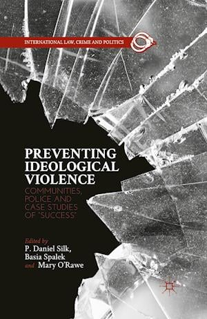 """Preventing Ideological Violence : Communities, Police and Case Studies of """"Success"""""""