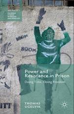 Power and Resistance in Prison : Doing Time, Doing Freedom
