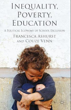Inequality, Poverty, Education : A Political Economy of School Exclusion
