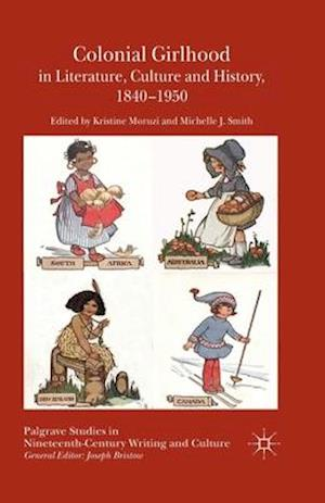 Colonial Girlhood in Literature, Culture and History, 1840-1950