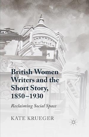 British Women Writers and the Short Story, 1850-1930