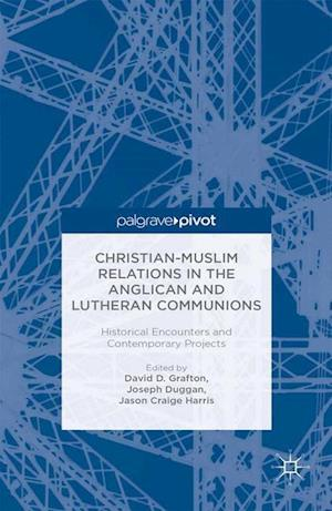 Christian-Muslim Relations in the Anglican and Lutheran Communions: Historical Encounters and Contemporary Projects