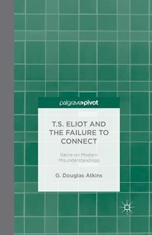 T.S. Eliot and the Failure to Connect : Satire on Modern Misunderstandings