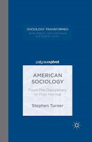 American Sociology : From Pre-Disciplinary to Post-Normal