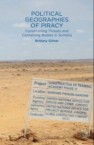 Political Geographies of Piracy : Constructing Threats and Containing Bodies in Somalia