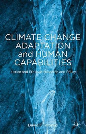 Climate Change Adaptation and Human Capabilities : Justice and Ethics in Research and Policy