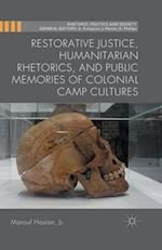 Restorative Justice, Humanitarian Rhetorics, and Public Memories of Colonial Camp Cultures af Marouf Hasian