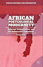 African Postcolonial Modernity : Informal Subjectivities and the Democratic Consensus af S. Osha