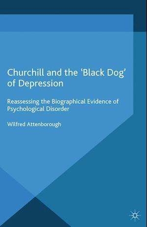 Bog, hæftet Churchill and the 'Black Dog' of Depression : Reassessing the Biographical Evidence of Psychological Disorder af W. Attenborough
