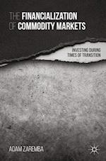 The Financialization of Commodity Markets : Investing During Times of Transition