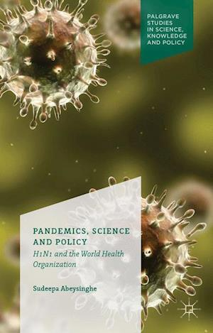 Pandemics, Science and Policy : H1N1 and the World Health Organisation