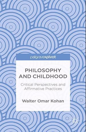 Philosophy and Childhood: Critical Perspectives and Affirmative Practices