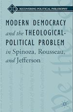 Modern Democracy and the Theological-Political Problem in Spinoza, Rousseau, and Jefferson (Recovering Political Philosophy)