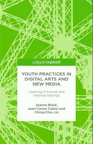 Youth Practices in Digital Arts and New Media: Learning in Formal and Informal Settings