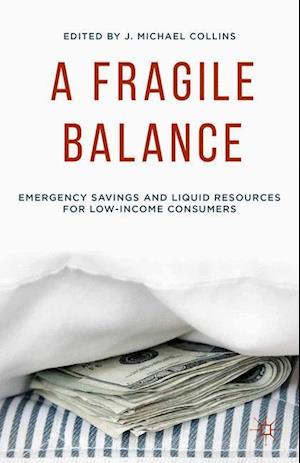 A Fragile Balance : Emergency Savings and Liquid Resources for Low-Income Consumers
