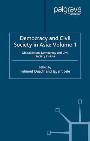 Democracy and Civil Society in Asia: Volume 1 : Globalization, Democracy and Civil Society in Asia