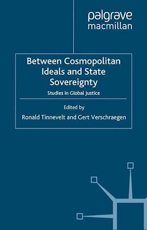 Between Cosmopolitan Ideals and State Sovereignty : Studies in Global Justice