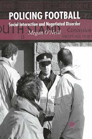 Policing Football : Social Interaction and Negotiated Disorder