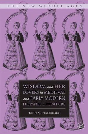 Wisdom and Her Lovers in Medieval and Early Modern Hispanic Literature