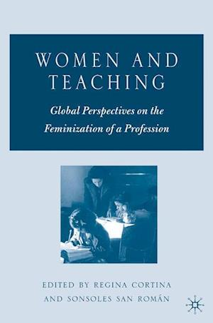 Women and Teaching : Global Perspectives on the Feminization of a Profession
