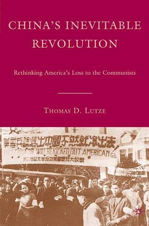 China's Inevitable Revolution : Rethinking America's Loss to the Communists