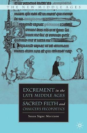 Excrement in the Late Middle Ages : Sacred Filth and Chaucer's Fecopoetics