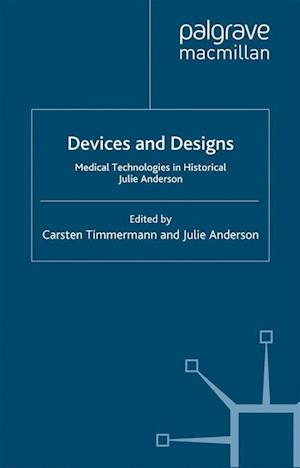 Devices and Designs : Medical Technologies in Historical Perspective